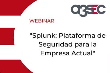 Webinars Splunk Plataforma de Seguridad para la Empresa Actual
