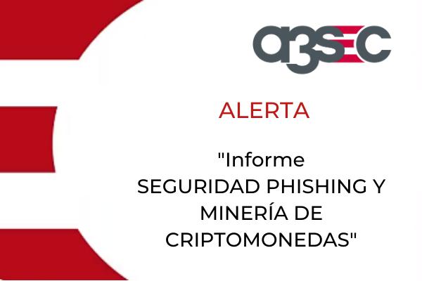 alerta SEGURIDAD PHISHING Y MINERÍA DE CRIPTOMONEDAS